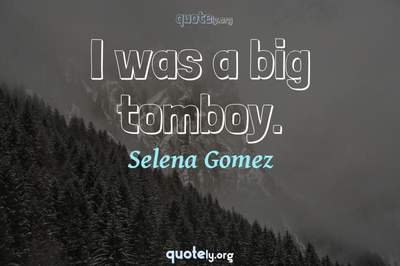Photo Quote of I was a big tomboy.