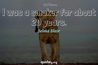 Photo Quote of I was a smoker for about 20 years.