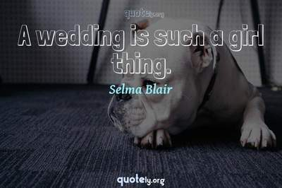 Photo Quote of A wedding is such a girl thing.