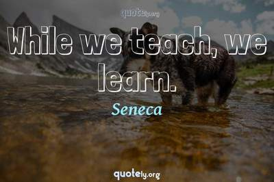 Photo Quote of While we teach, we learn.