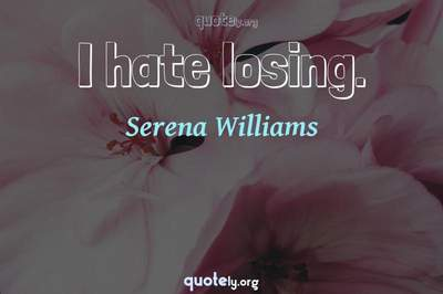 Photo Quote of I hate losing.
