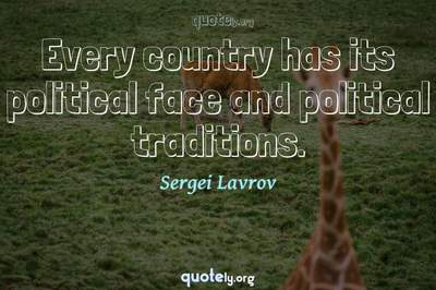 Photo Quote of Every country has its political face and political traditions.