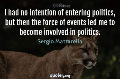 Photo Quote of I had no intention of entering politics, but then the force of events led me to become involved in politics.