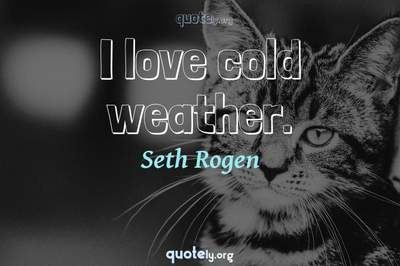 Photo Quote of I love cold weather.