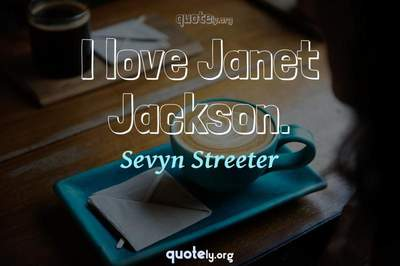 Photo Quote of I love Janet Jackson.