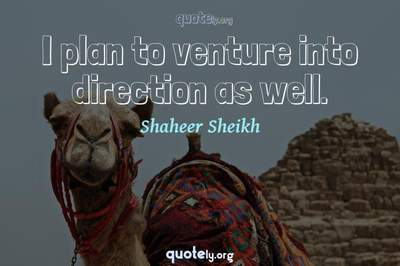 Photo Quote of I plan to venture into direction as well.