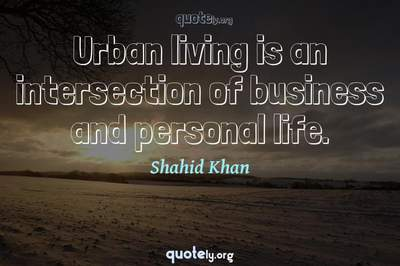 Photo Quote of Urban living is an intersection of business and personal life.