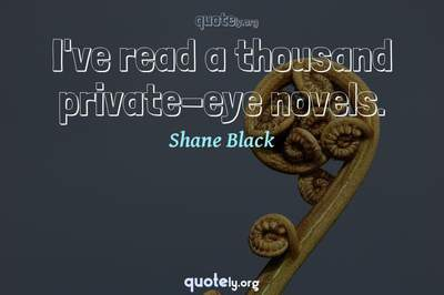 Photo Quote of I've read a thousand private-eye novels.
