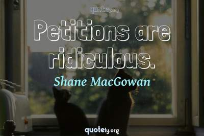 Photo Quote of Petitions are ridiculous.