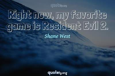 Photo Quote of Right now, my favorite game is Resident Evil 2.