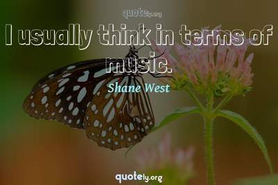 Photo Quote of I usually think in terms of music.