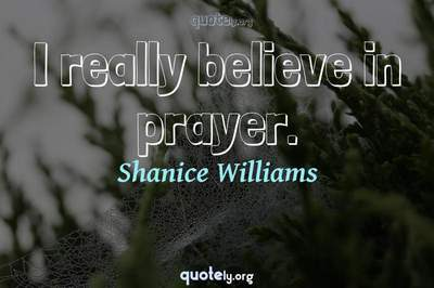Photo Quote of I really believe in prayer.