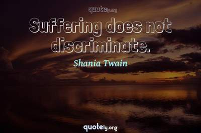 Photo Quote of Suffering does not discriminate.