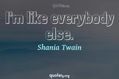 Photo Quote of I'm like everybody else.