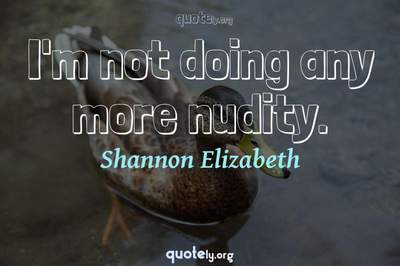 Photo Quote of I'm not doing any more nudity.