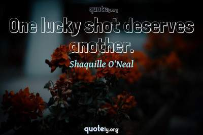 Photo Quote of One lucky shot deserves another.