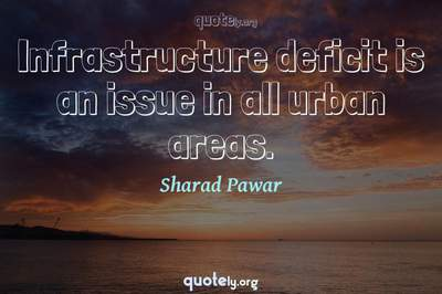 Photo Quote of Infrastructure deficit is an issue in all urban areas.
