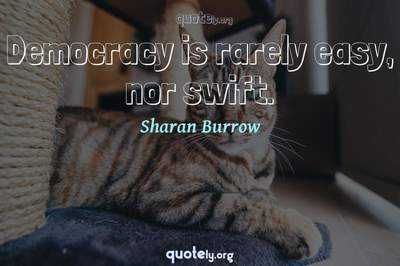 Photo Quote of Democracy is rarely easy, nor swift.