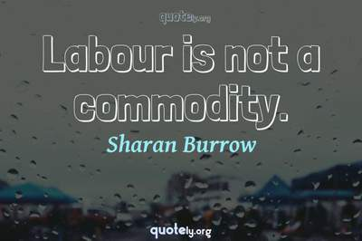 Photo Quote of Labour is not a commodity.