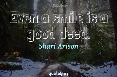 Photo Quote of Even a smile is a good deed.
