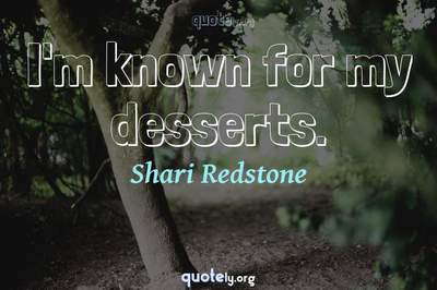 Photo Quote of I'm known for my desserts.