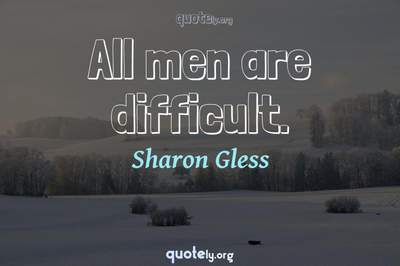 Photo Quote of All men are difficult.