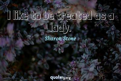 Photo Quote of I like to be treated as a lady.