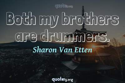 Photo Quote of Both my brothers are drummers.