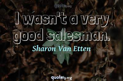 Photo Quote of I wasn't a very good salesman.