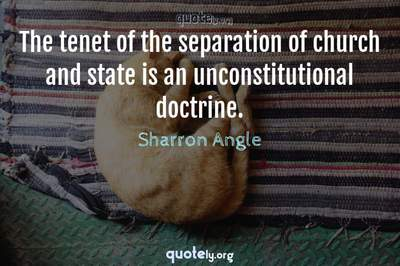 Photo Quote of The tenet of the separation of church and state is an unconstitutional doctrine.