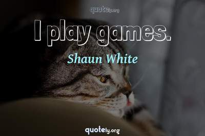 Photo Quote of I play games.
