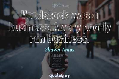 Photo Quote of Woodstock was a business. A very poorly run business.