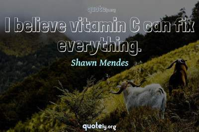 Photo Quote of I believe vitamin C can fix everything.