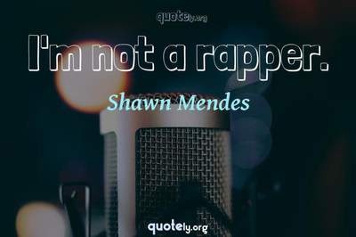 Photo Quote of I'm not a rapper.