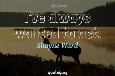 Photo Quote of I've always wanted to act.