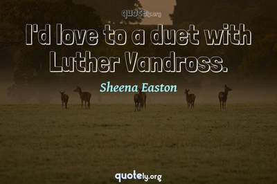 Photo Quote of I'd love to a duet with Luther Vandross.