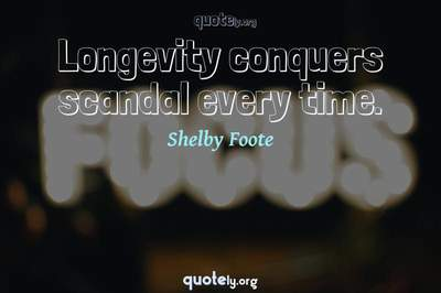 Photo Quote of Longevity conquers scandal every time.