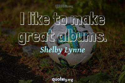 Photo Quote of I like to make great albums.
