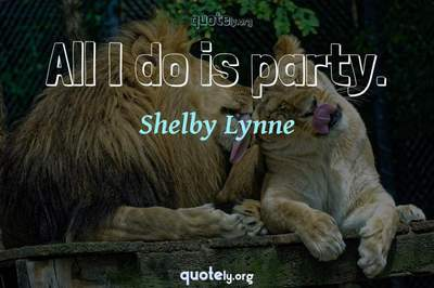Photo Quote of All I do is party.