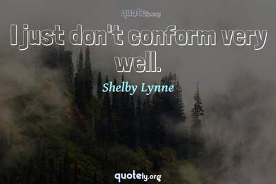 Photo Quote of I just don't conform very well.