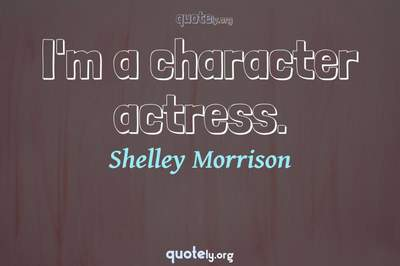 Photo Quote of I'm a character actress.