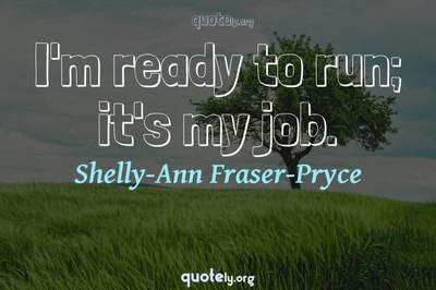 Photo Quote of I'm ready to run; it's my job.