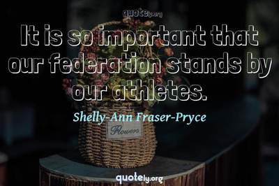 Photo Quote of It is so important that our federation stands by our athletes.