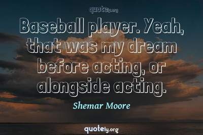 Photo Quote of Baseball player. Yeah, that was my dream before acting, or alongside acting.