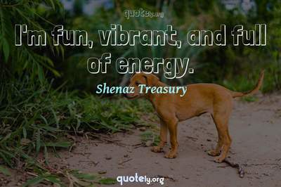 Photo Quote of I'm fun, vibrant, and full of energy.