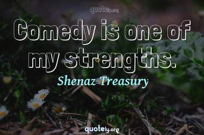 Photo Quote of Comedy is one of my strengths.