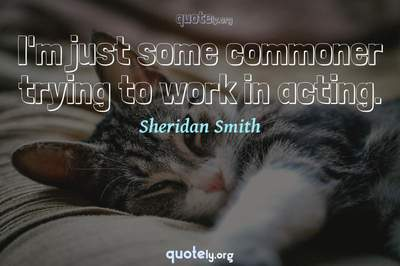 Photo Quote of I'm just some commoner trying to work in acting.