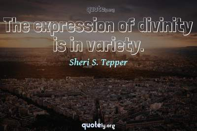 Photo Quote of The expression of divinity is in variety.