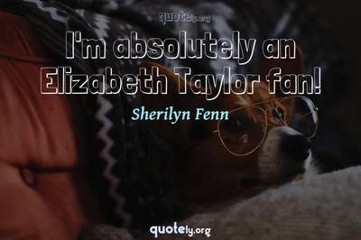Photo Quote of I'm absolutely an Elizabeth Taylor fan!