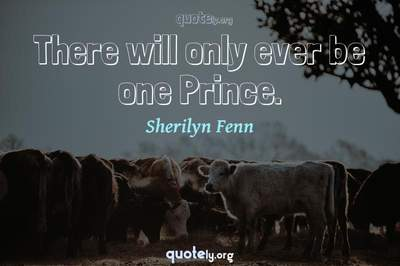 Photo Quote of There will only ever be one Prince.